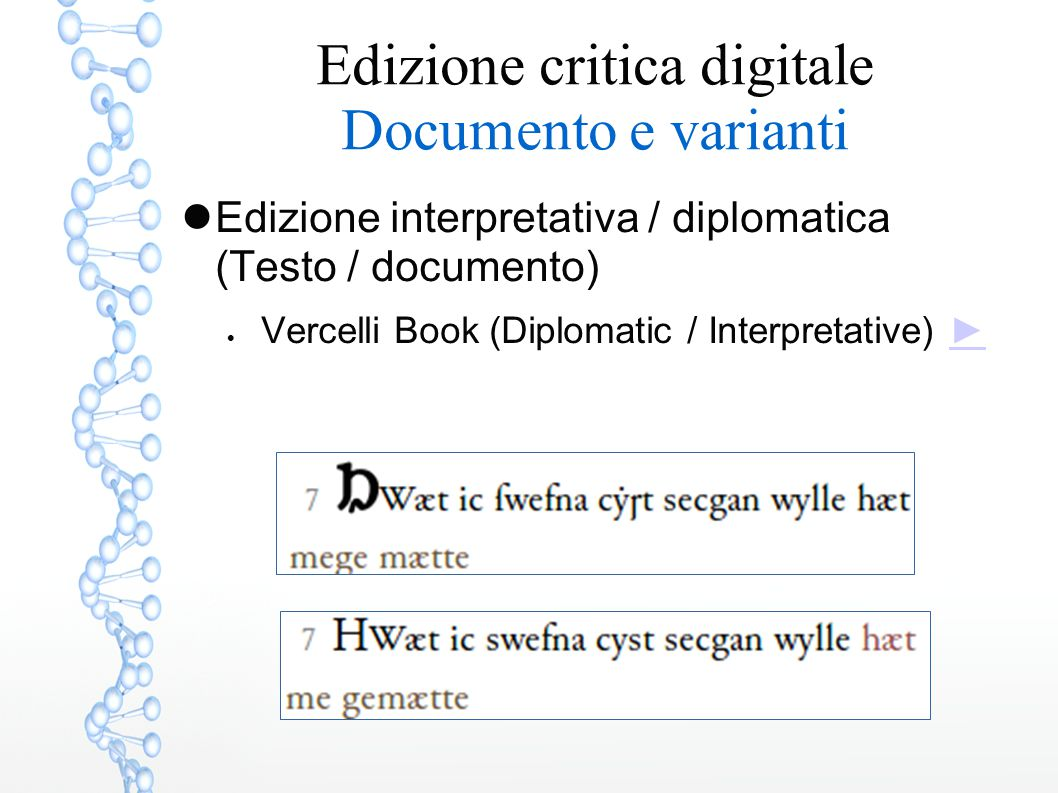 Edizione critica digitale Documento e varianti Edizione interpretativa / diplomatica (Testo / documento)  Vercelli Book (Diplomatic / Interpretative) ►►