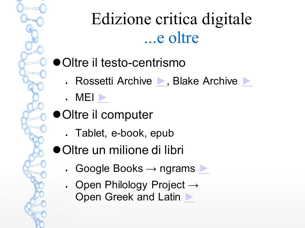 Edizione critica digitale...e oltre Oltre il testo-centrismo  Rossetti Archive ►, Blake Archive ►►  MEI ►► Oltre il computer  Tablet, e-book, epub