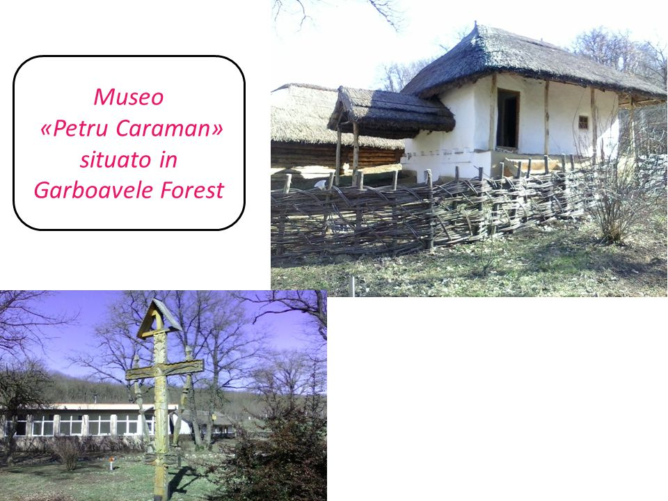 Museo «Petru Caraman» situato in Garboavele Forest