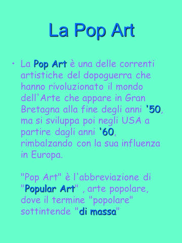 La Pop Art Pop Art '50 '60 Popular Art di massaLa Pop Art è una delle correnti artistiche del dopoguerra che hanno rivoluzionato il mondo dell'Arte ch