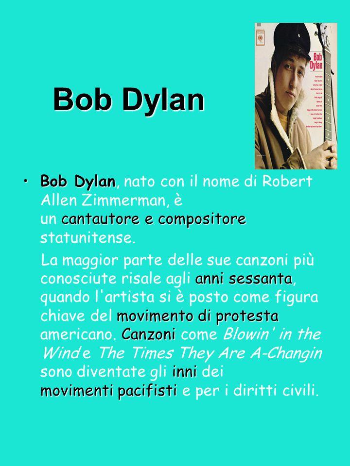 Bob Dylan Bob Dylan cantautore e compositoreBob Dylan, nato con il nome di Robert Allen Zimmerman, è un cantautore e compositore statunitense. anni se