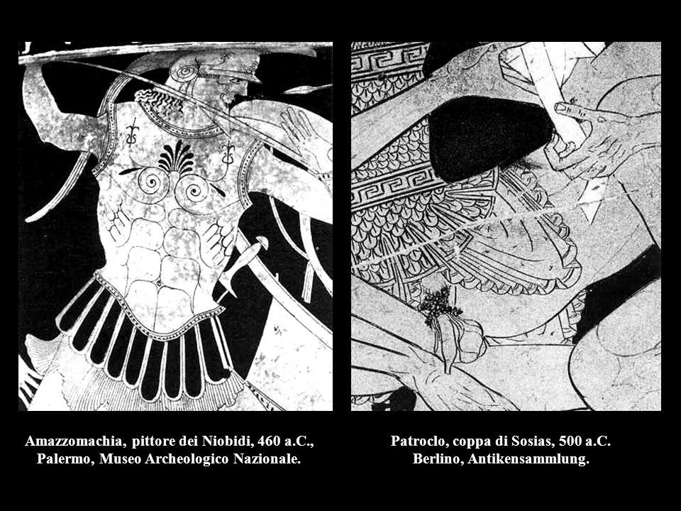 Amazzomachia, pittore dei Niobidi, 460 a.C., Palermo, Museo Archeologico Nazionale. Patroclo, coppa di Sosias, 500 a.C. Berlino, Antikensammlung.