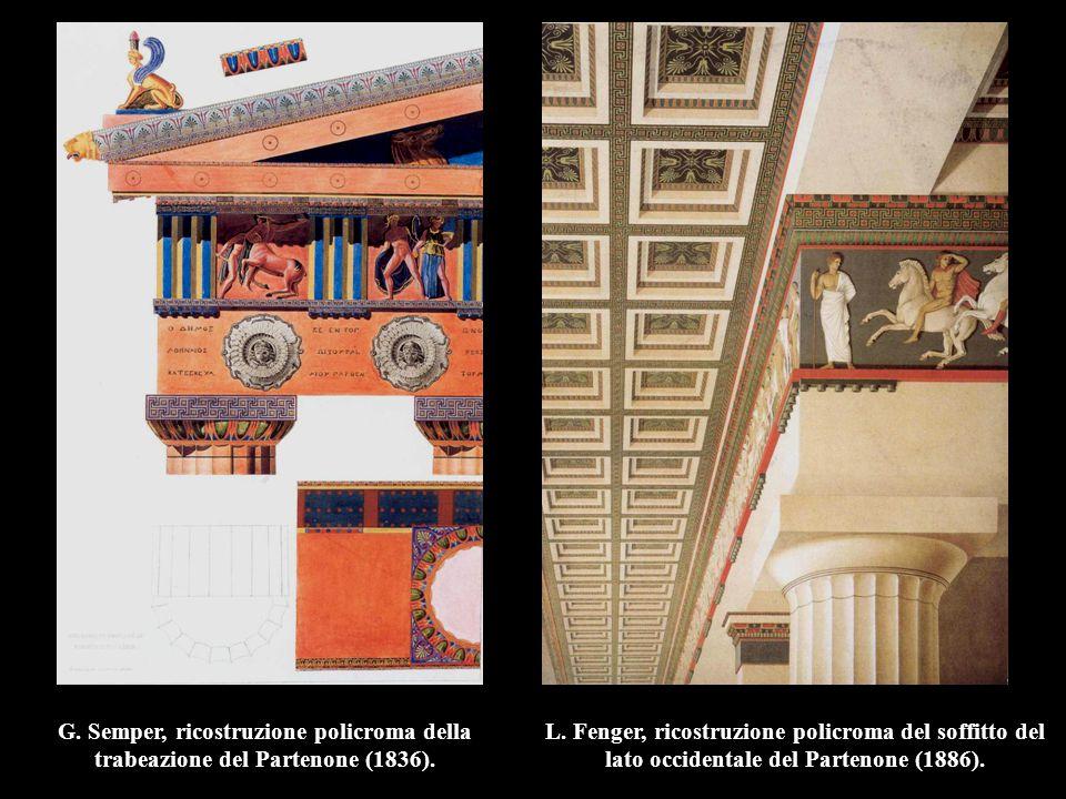 G. Semper, ricostruzione policroma della trabeazione del Partenone (1836). L. Fenger, ricostruzione policroma del soffitto del lato occidentale del Pa