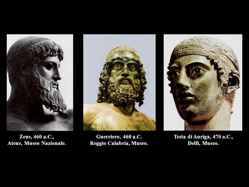 Zeus, 460 a.C., Atene, Museo Nazionale. Guerriero, 460 a.C. Reggio Calabria, Museo. Testa di Auriga, 470 a.C., Delfi, Museo.