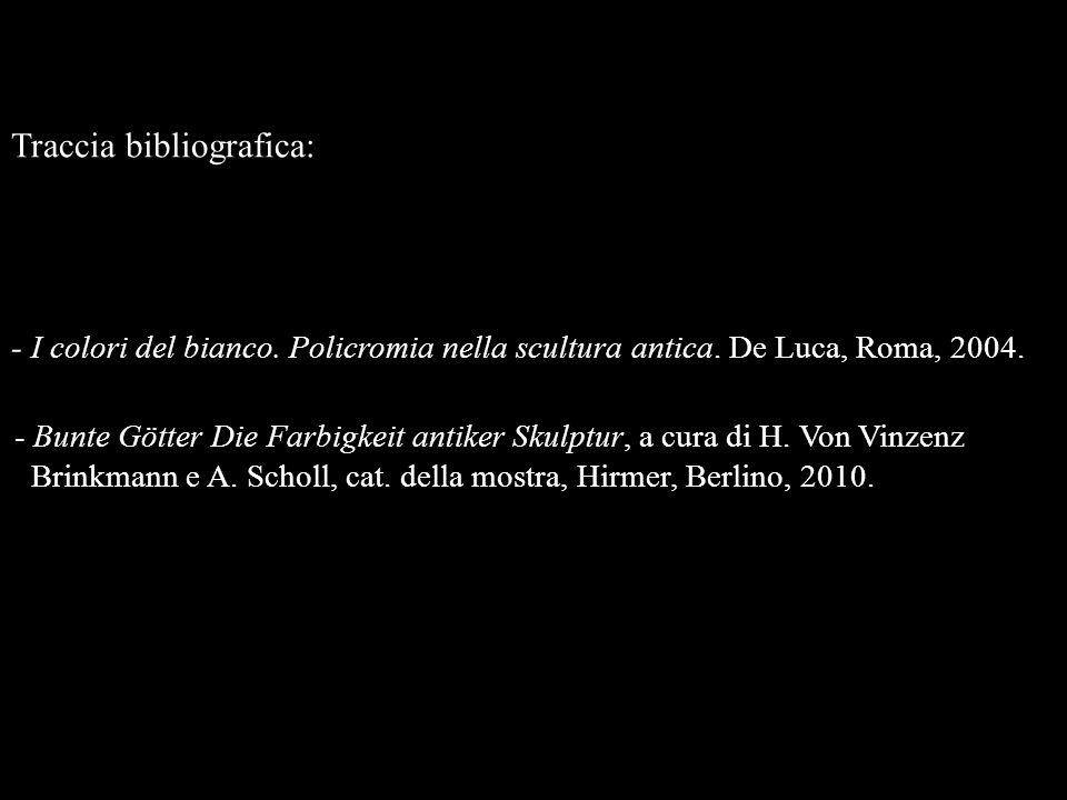 Traccia bibliografica: - I colori del bianco. Policromia nella scultura antica. De Luca, Roma, 2004. - Bunte Götter Die Farbigkeit antiker Skulptur, a