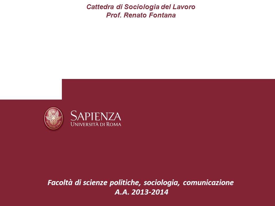 Cattedra di Sociologia del Lavoro Prof. Renato Fontana Facoltà di scienze politiche, sociologia, comunicazione A.A. 2013-2014