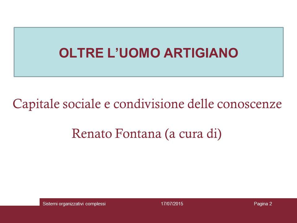 OLTRE L'UOMO ARTIGIANO 17/07/2015Sistemi organizzativi complessiPagina 2 Capitale sociale e condivisione delle conoscenze Renato Fontana (a cura di)