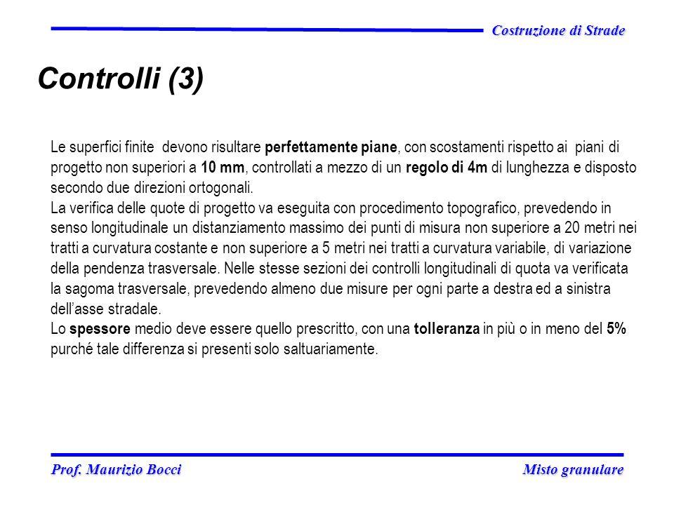 Prof. Maurizio Bocci Misto granulare Prof. Maurizio Bocci Misto granulare Costruzione di Strade Controlli (3) Le superfici finite devono risultare per