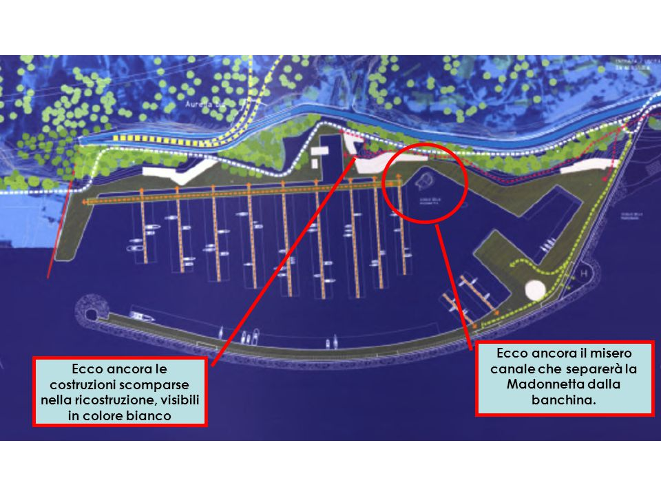 Ecco ancora il misero canale che separerà la Madonnetta dalla banchina. Ecco ancora le costruzioni scomparse nella ricostruzione, visibili in colore b