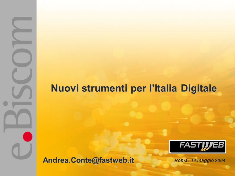 Roma, 14 maggio 2004 Nuovi strumenti per l'Italia Digitale Andrea.Conte@fastweb.it