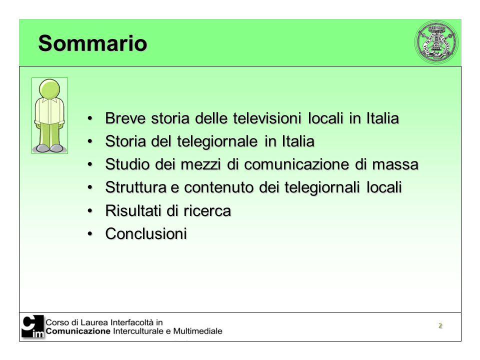 3 Obiettivi Evidenziare le modalità con le quali sono strutturati i telegiornali locali attraverso la tecnica dell'analisi del contenuto