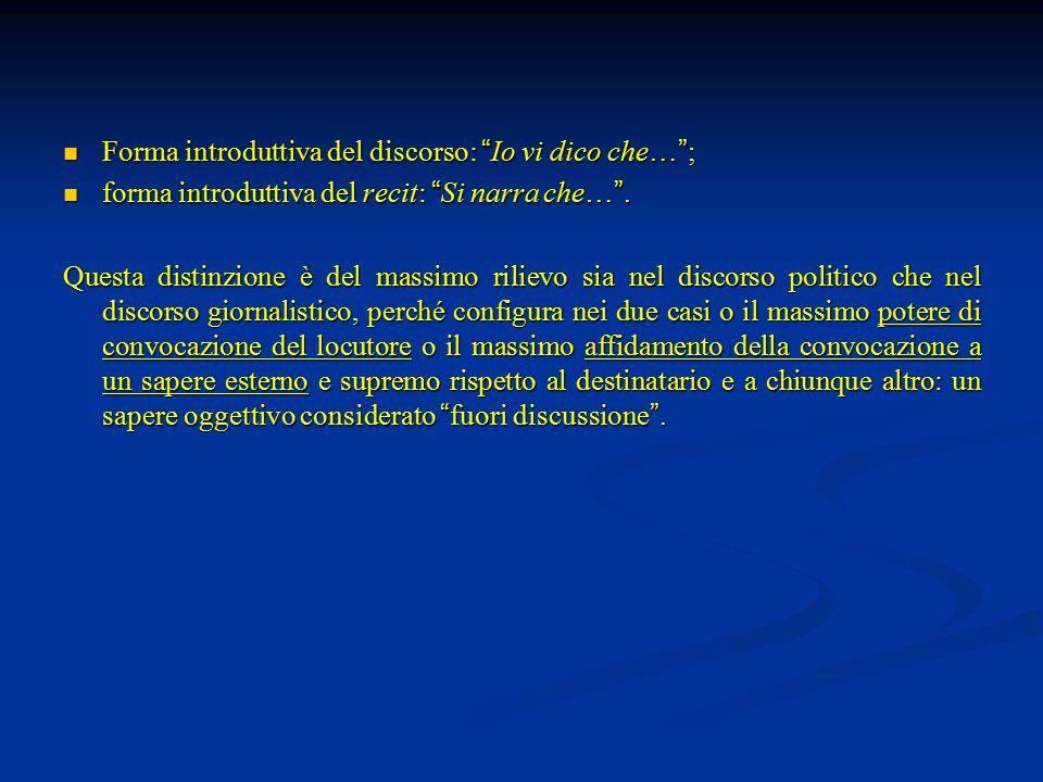 Forma introduttiva del discorso: Io vi dico che… ; Forma introduttiva del discorso: Io vi dico che… ; forma introduttiva del recit: Si narra che… .
