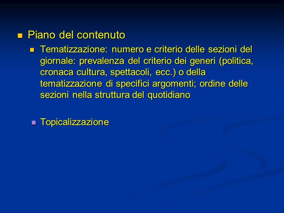 Piano del contenuto Piano del contenuto Tematizzazione: numero e criterio delle sezioni del giornale: prevalenza del criterio dei generi (politica, cr