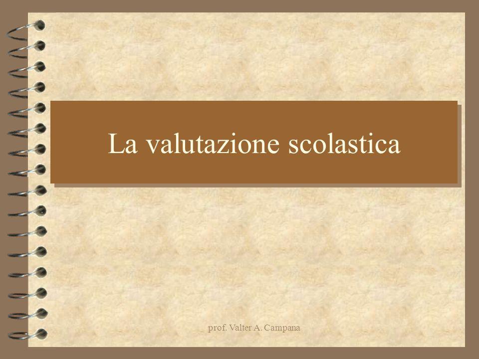 prof. Valter A. Campana La valutazione scolastica