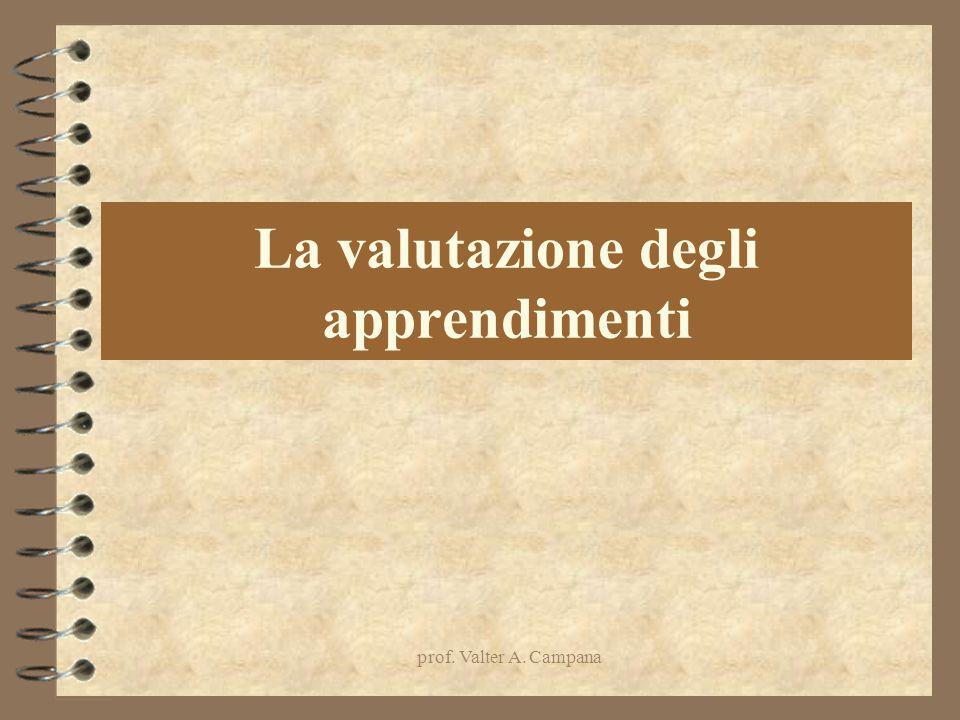 prof. Valter A. Campana La valutazione degli apprendimenti