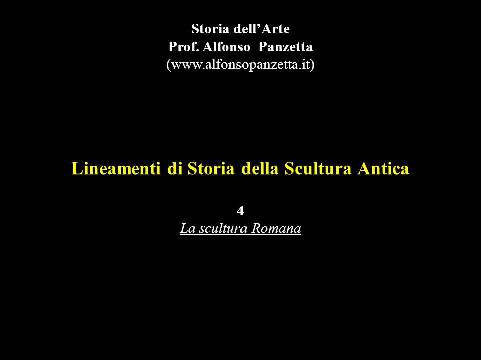Lineamenti di Storia della Scultura Antica 4 La scultura Romana Storia dell'Arte Prof.