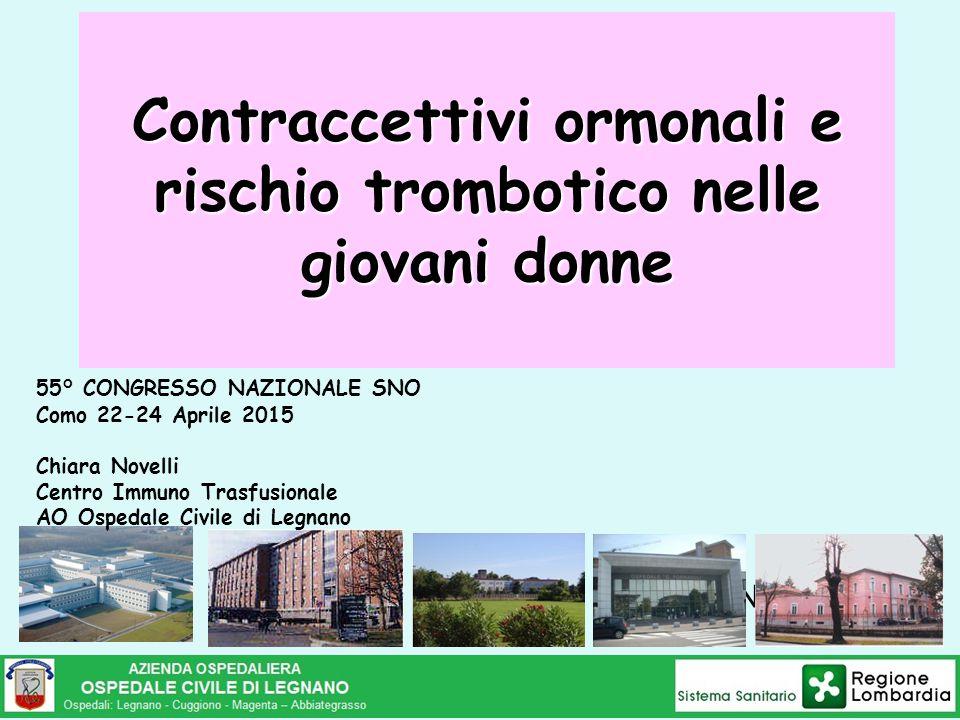 Contraccettivi ormonali e rischio trombotico nelle giovani donne Chiara Novelli 55° CONGRESSO NAZIONALE SNO Como 22-24 Aprile 2015 Chiara Novelli Cent