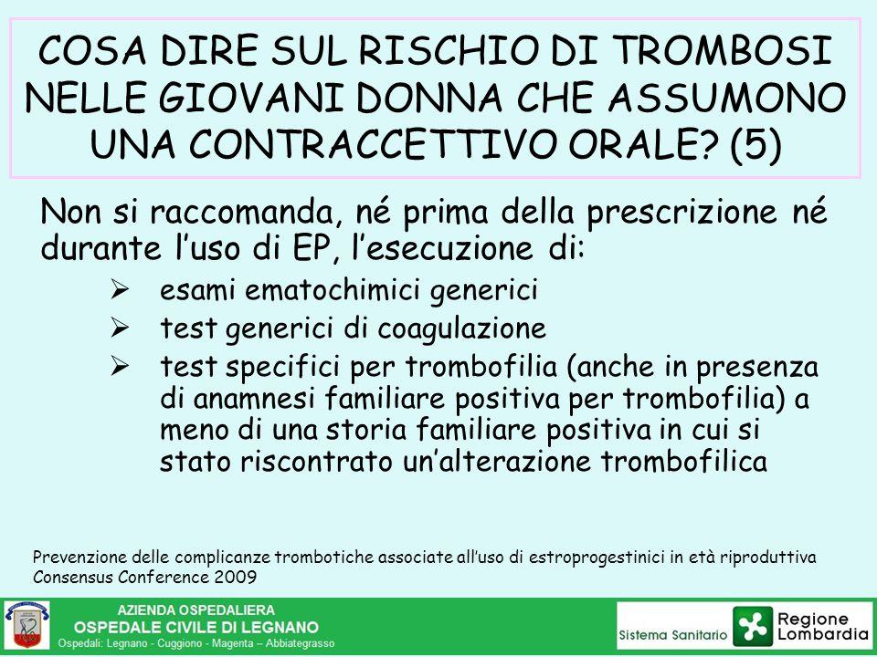 COSA DIRE SUL RISCHIO DI TROMBOSI NELLE GIOVANI DONNA CHE ASSUMONO UNA CONTRACCETTIVO ORALE? (5) Non si raccomanda, né prima della prescrizione né dur