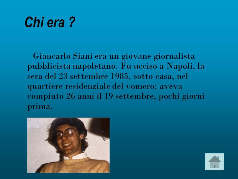 Chi era .Giancarlo Siani era un giovane giornalista pubblicista napoletano.