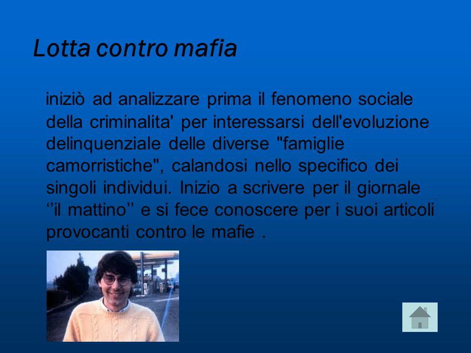 Lotta contro mafia iniziò ad analizzare prima il fenomeno sociale della criminalita per interessarsi dell evoluzione delinquenziale delle diverse famiglie camorristiche , calandosi nello specifico dei singoli individui.