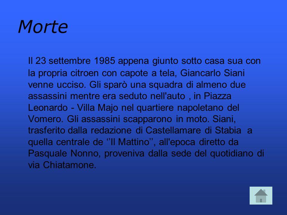 Morte Il 23 settembre 1985 appena giunto sotto casa sua con la propria citroen con capote a tela, Giancarlo Siani venne ucciso.