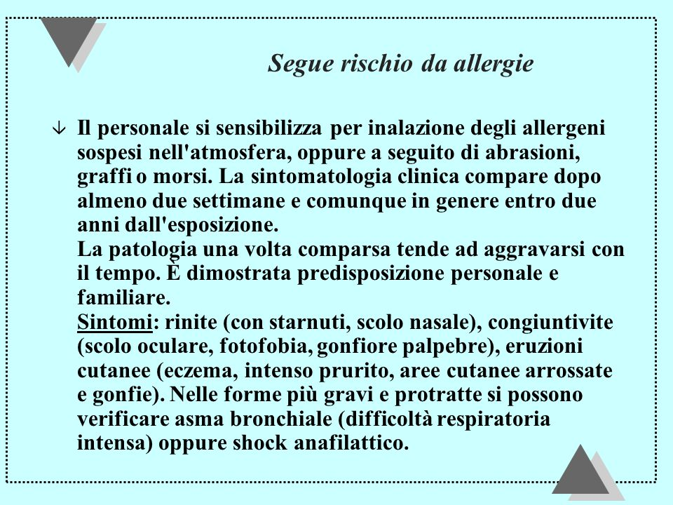 Segue rischio da allergie â Il personale si sensibilizza per inalazione degli allergeni sospesi nell atmosfera, oppure a seguito di abrasioni, graffi o morsi.