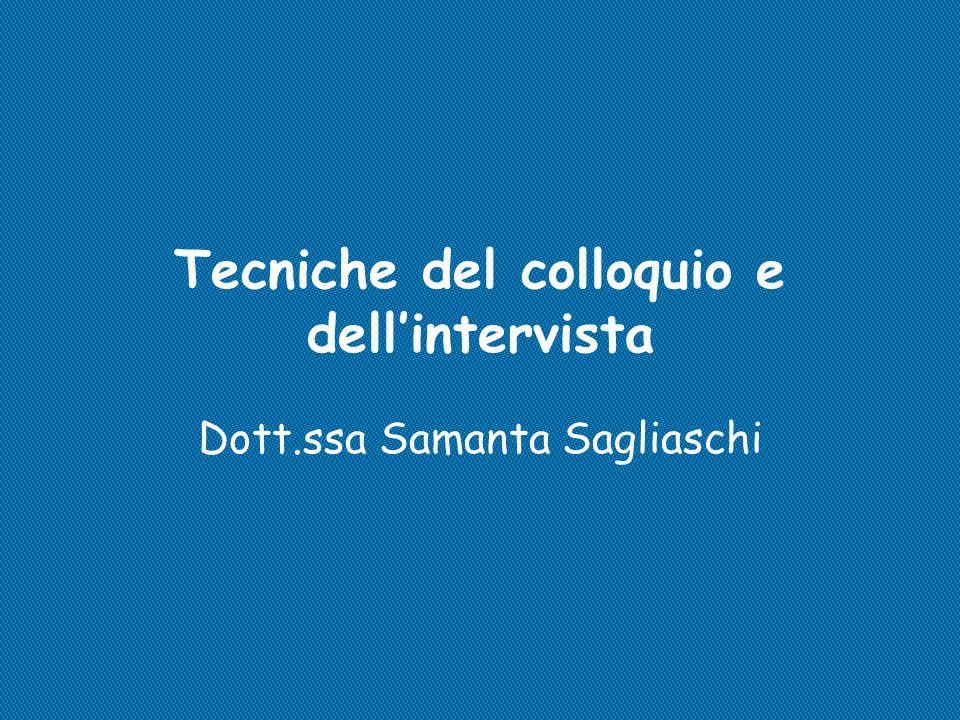 Tecniche del colloquio e dell'intervista Dott.ssa Samanta Sagliaschi