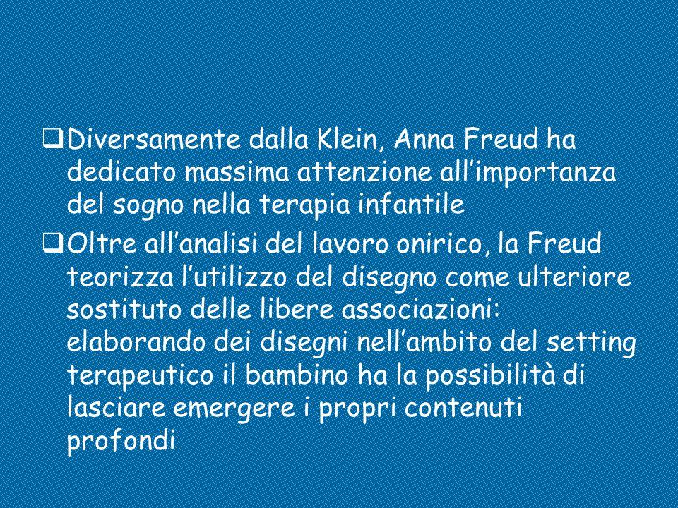  Diversamente dalla Klein, Anna Freud ha dedicato massima attenzione all'importanza del sogno nella terapia infantile  Oltre all'analisi del lavoro