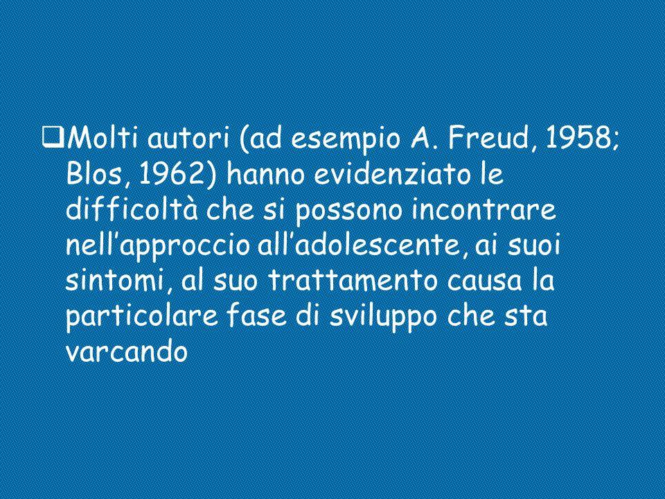  Molti autori (ad esempio A. Freud, 1958; Blos, 1962) hanno evidenziato le difficoltà che si possono incontrare nell'approccio all'adolescente, ai su