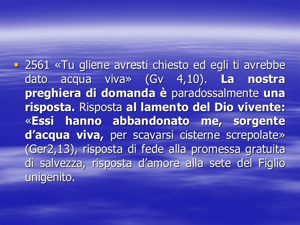 2222561 «Tu gliene avresti chiesto ed egli ti avrebbe dato acqua viva» (Gv 4,10). La nostra preghiera di domanda è paradossalmente una risposta. R