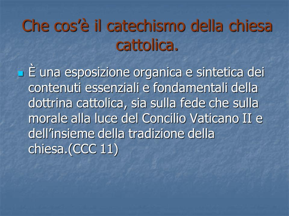 Che cos'è il catechismo della chiesa cattolica. È una esposizione organica e sintetica dei contenuti essenziali e fondamentali della dottrina cattolic