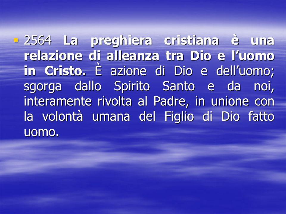 2222564 La preghiera cristiana è una relazione di alleanza tra Dio e l'uomo in Cristo. È azione di Dio e dell'uomo; sgorga dallo Spirito Santo e d
