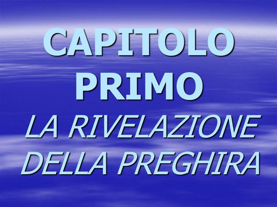 CAPITOLO PRIMO LA RIVELAZIONE DELLA PREGHIRA