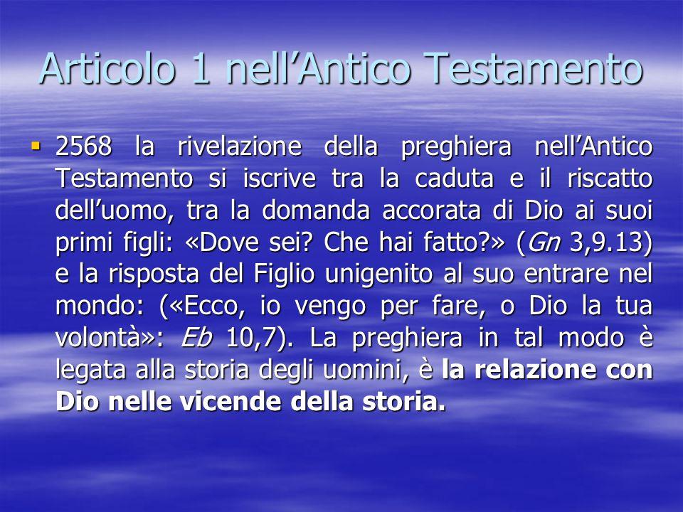Articolo 1 nell'Antico Testamento  2568 la rivelazione della preghiera nell'Antico Testamento si iscrive tra la caduta e il riscatto dell'uomo, tra l