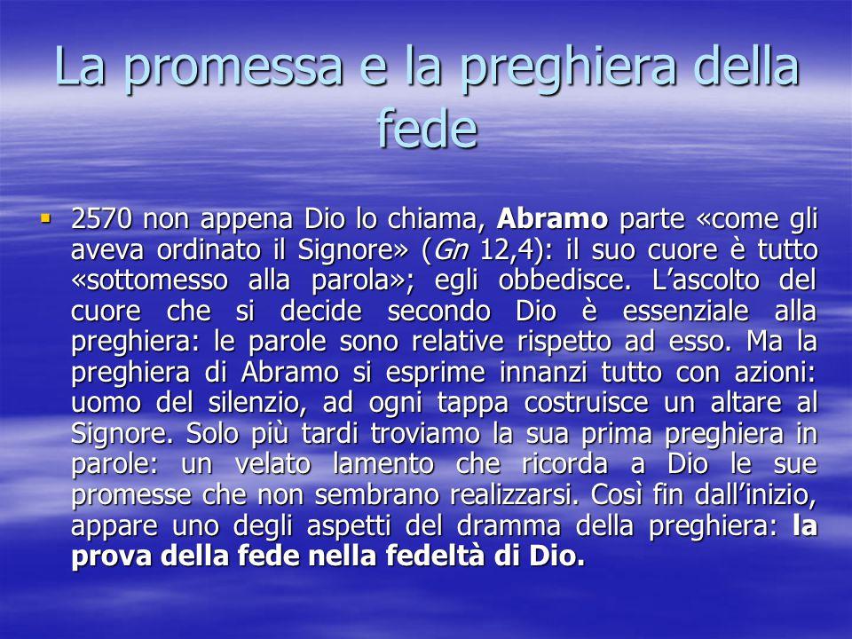 La promessa e la preghiera della fede 2222570 non appena Dio lo chiama, Abramo parte «come gli aveva ordinato il Signore» (Gn 12,4): il suo cuore