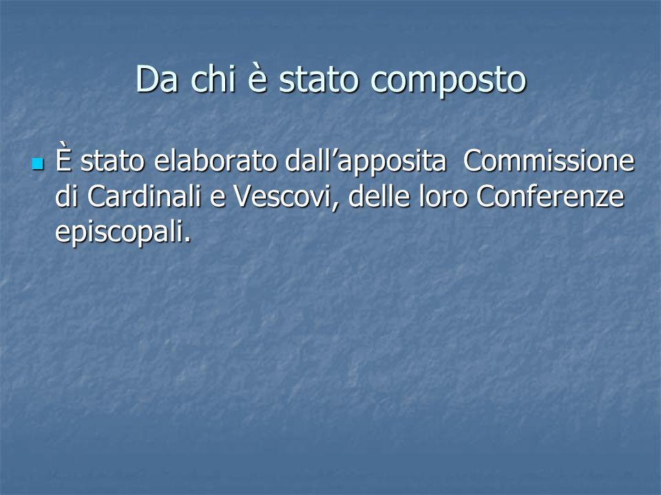 Da chi è stato composto È stato elaborato dall'apposita Commissione di Cardinali e Vescovi, delle loro Conferenze episcopali. È stato elaborato dall'a