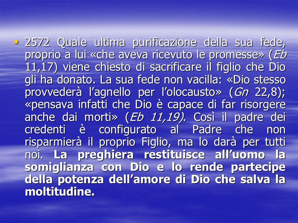 2222572 Quale ultima purificazione della sua fede, proprio a lui «che aveva ricevuto le promesse» (Eb 11,17) viene chiesto di sacrificare il figli