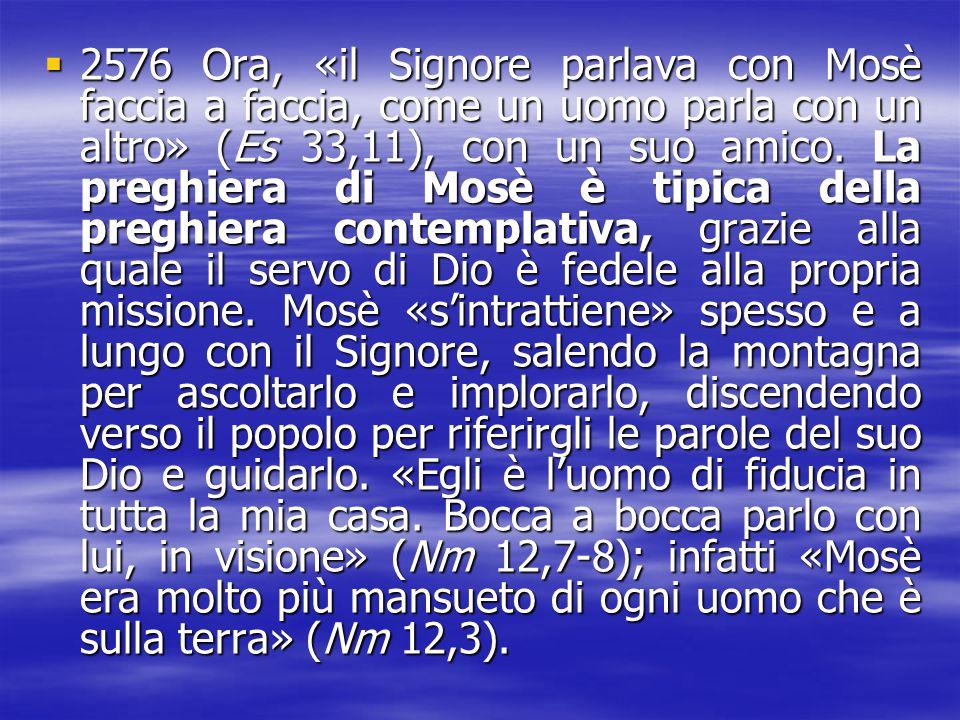 2222576 Ora, «il Signore parlava con Mosè faccia a faccia, come un uomo parla con un altro» (Es 33,11), con un suo amico. La preghiera di Mosè è t