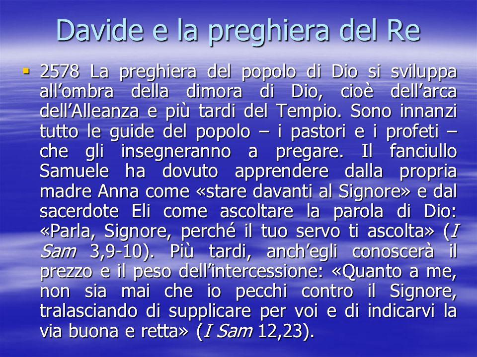 Davide e la preghiera del Re  2578 La preghiera del popolo di Dio si sviluppa all'ombra della dimora di Dio, cioè dell'arca dell'Alleanza e più tardi