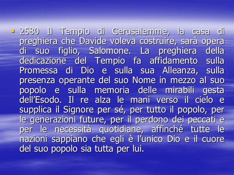 2222580 Il Tempio di Gerusalemme, la casa di preghiera che Davide voleva costruire, sarà opera di suo figlio, Salomone. La preghiera della dedicaz