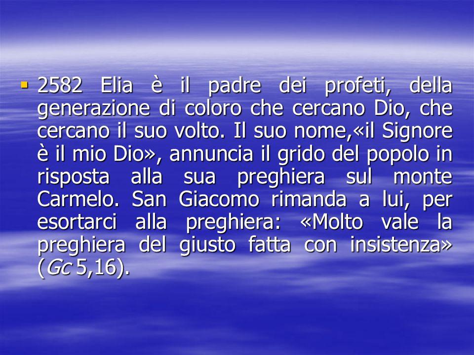 2222582 Elia è il padre dei profeti, della generazione di coloro che cercano Dio, che cercano il suo volto. Il suo nome,«il Signore è il mio Dio»,