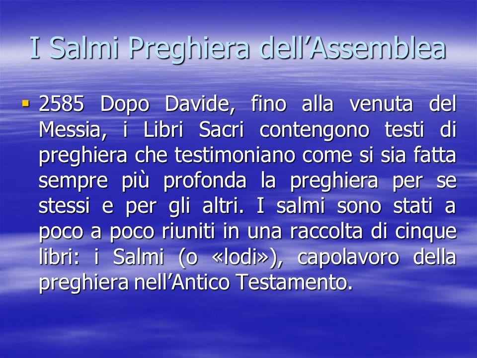 I Salmi Preghiera dell'Assemblea  2585 Dopo Davide, fino alla venuta del Messia, i Libri Sacri contengono testi di preghiera che testimoniano come si