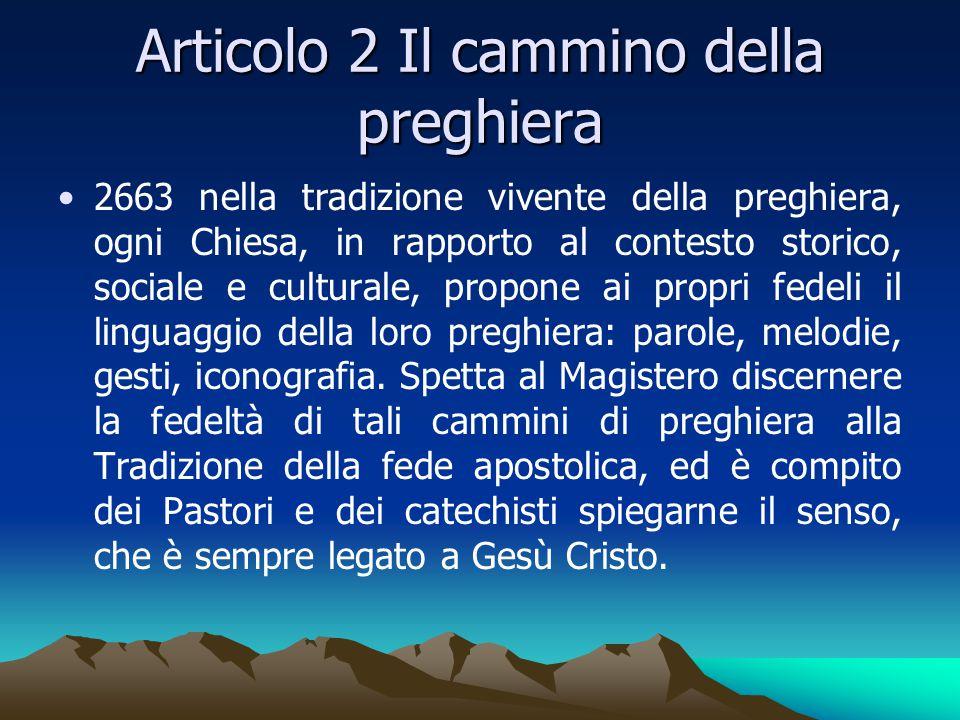 Articolo 2 Il cammino della preghiera 2663 nella tradizione vivente della preghiera, ogni Chiesa, in rapporto al contesto storico, sociale e culturale