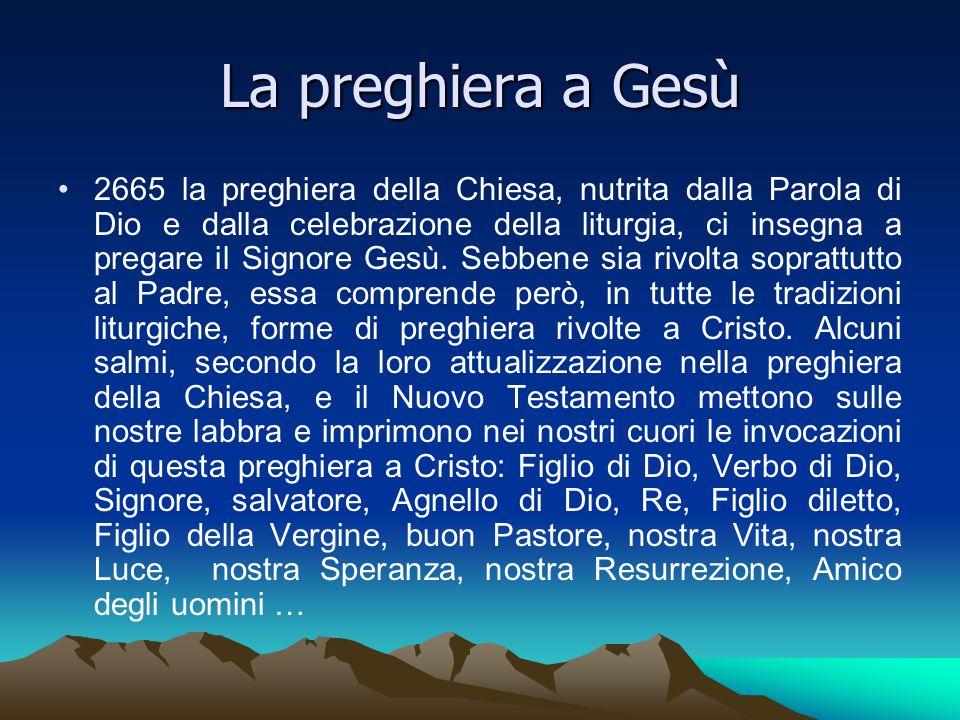 La preghiera a Gesù 2665 la preghiera della Chiesa, nutrita dalla Parola di Dio e dalla celebrazione della liturgia, ci insegna a pregare il Signore G