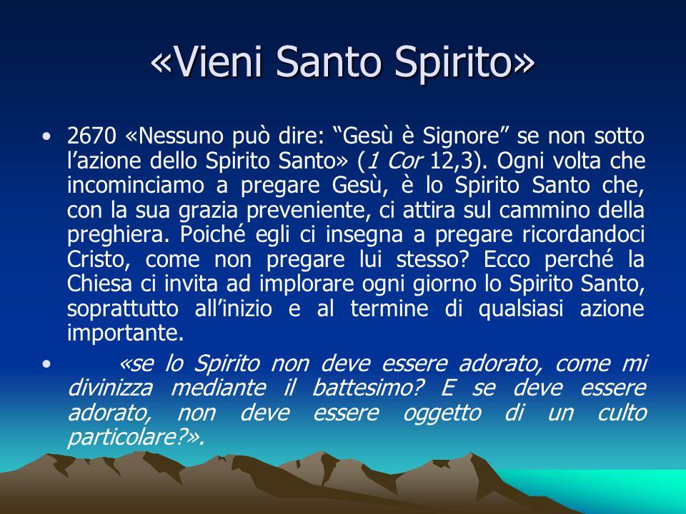 """«Vieni Santo Spirito» 2670 «Nessuno può dire: """"Gesù è Signore"""" se non sotto l'azione dello Spirito Santo» (1 Cor 12,3). Ogni volta che incominciamo a"""