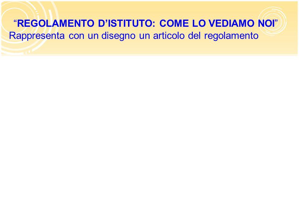 """""""REGOLAMENTO D'ISTITUTO: COME LO VEDIAMO NOI"""" Rappresenta con un disegno un articolo del regolamento"""