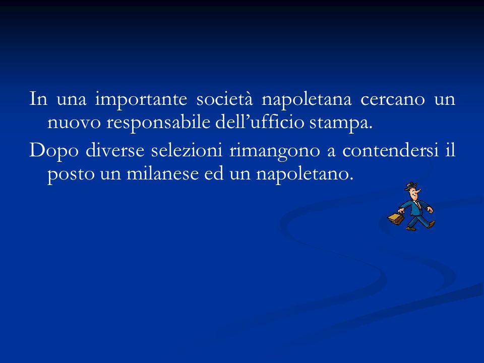 In una importante società napoletana cercano un nuovo responsabile dell'ufficio stampa. Dopo diverse selezioni rimangono a contendersi il posto un mil