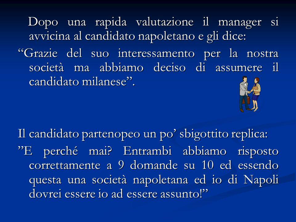 Dopo una rapida valutazione il manager si avvicina al candidato napoletano e gli dice: Dopo una rapida valutazione il manager si avvicina al candidato