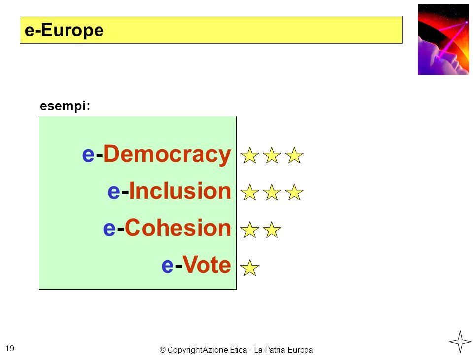 e-Europe 19 e-Democracy e-Inclusion e-Cohesion e-Vote esempi: © Copyright Azione Etica - La Patria Europa