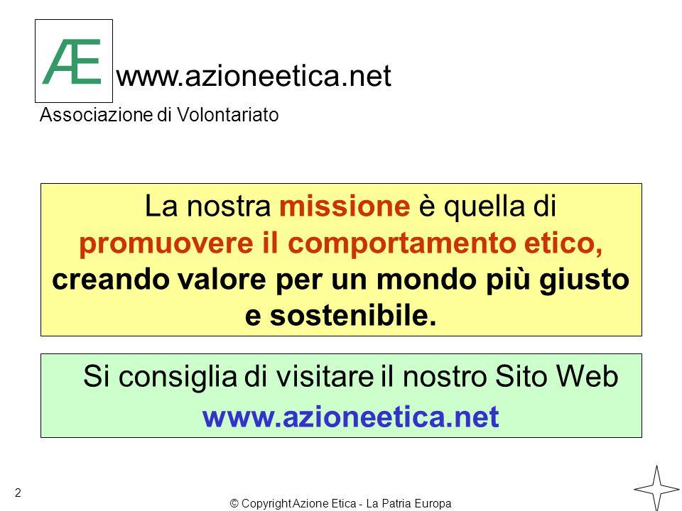 Æ www.azioneetica.net Associazione di Volontariato Æ La nostra missione è quella di promuovere il comportamento etico, creando valore per un mondo più giusto e sostenibile.